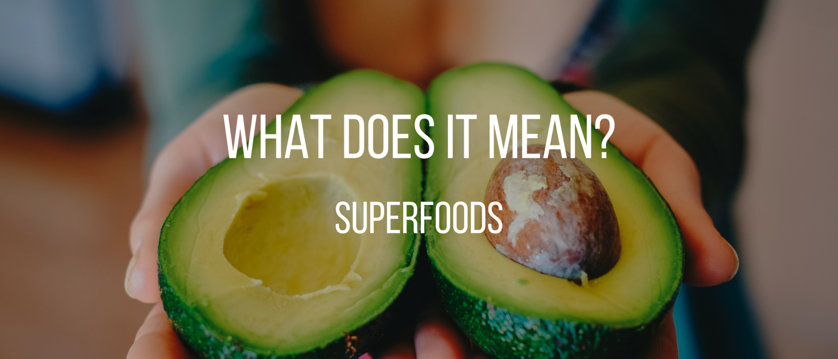 What Does it Mean? Superfoods